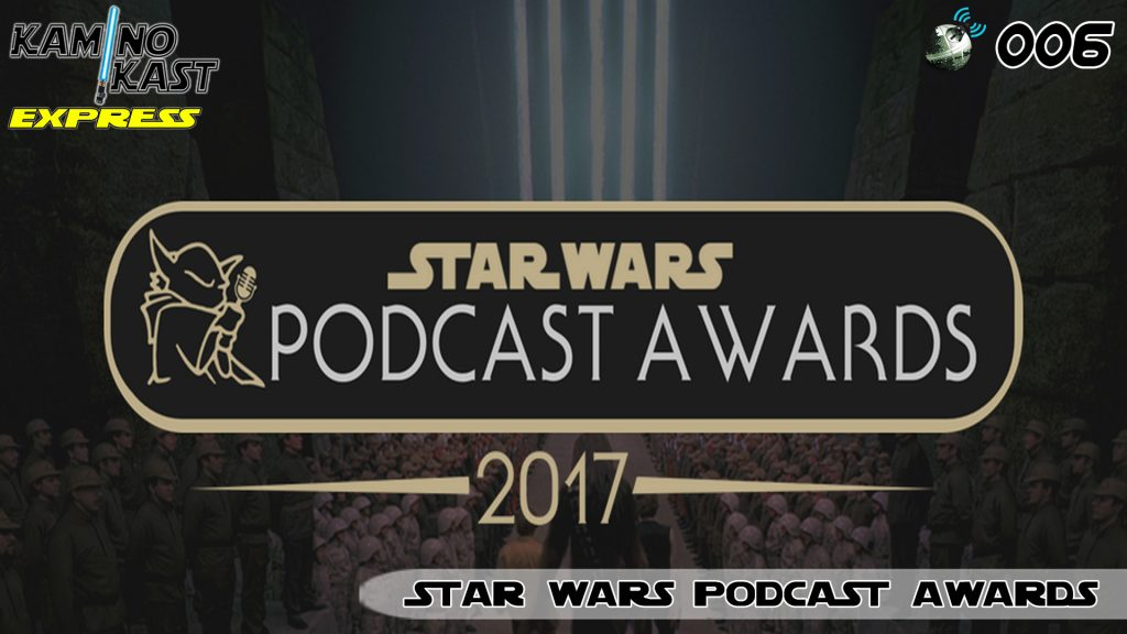 KaminoKast Express 006 – Star Wars Podcast Awards 2017