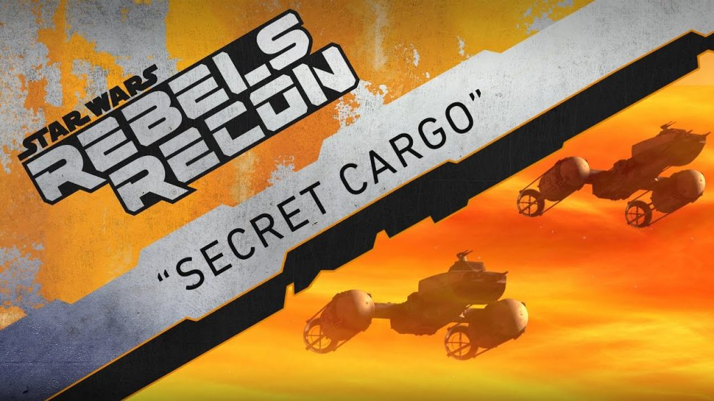 "Rebels Recon #3.18: Inside ""Secret Cargo"" 
