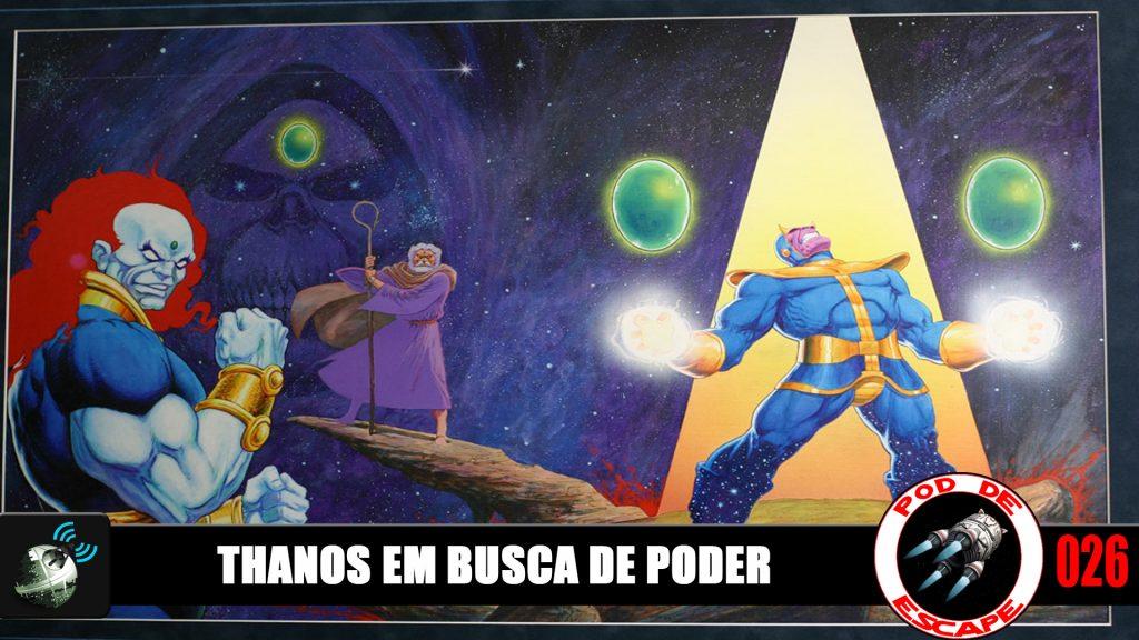 Pod de Escape 026 – Thanos em Busca de Poder