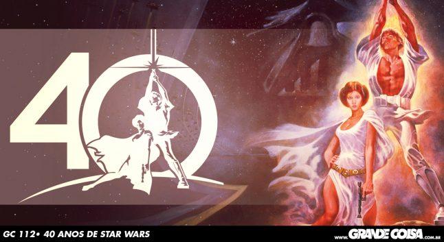 GC 112 | 40 ANOS DE STAR WARS – Grande Coisa