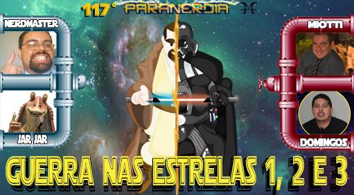 Paranerdia 117 – Guerra nas Estrelas 1, 2 e 3