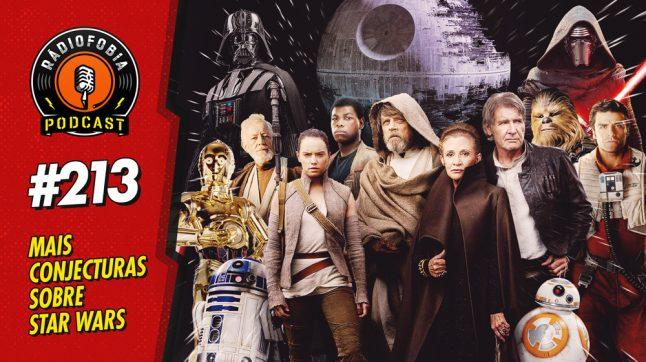 RADIOFOBIA 213 – Mais conjecturas sobre Star Wars