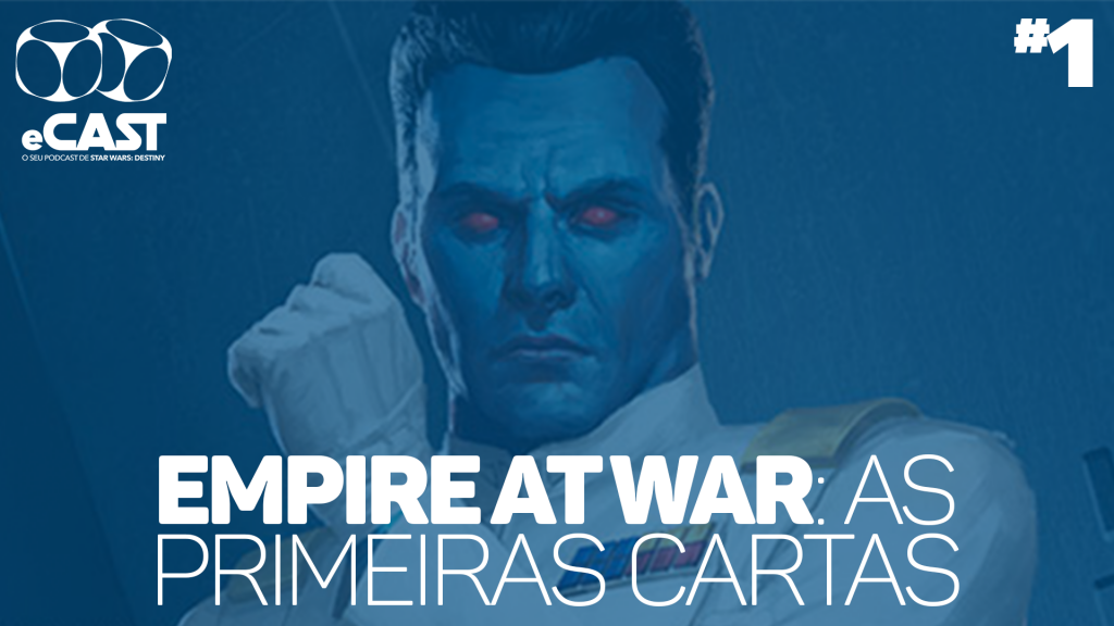 eCast 001 - Empire at War: As primeiras cartas