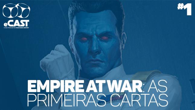 eCast 001 – Empire at War: As primeiras cartas