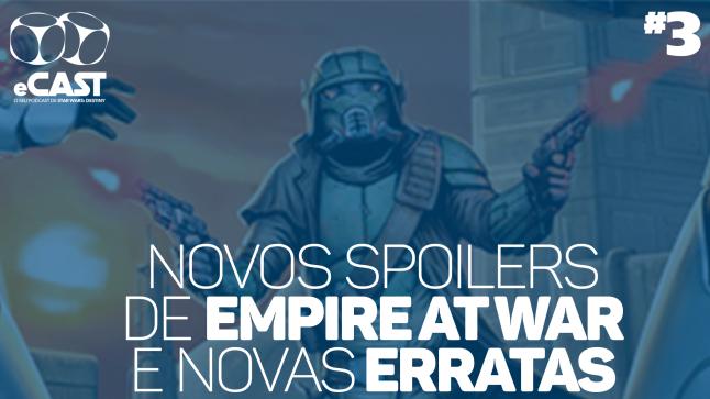 eCast 003 – Novos spoilers de Empire at War e novas Erratas
