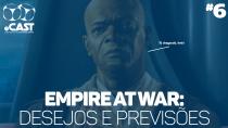 eCast 006 – Empire At War: Desejos e previsões