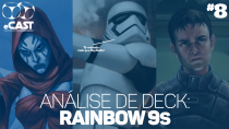 eCast 008 – Análise de Deck: Rainbow 9s