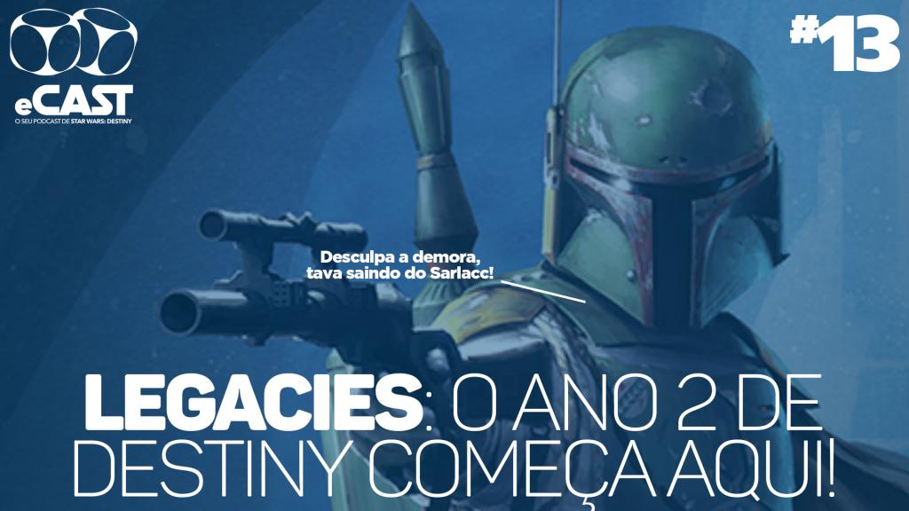 eCast 013 – Legacies: O ano 2 do Destiny começa aqui!