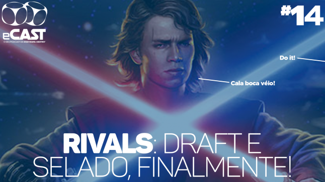 eCast 014 – Rivals: Draft e Selado, finalmente!