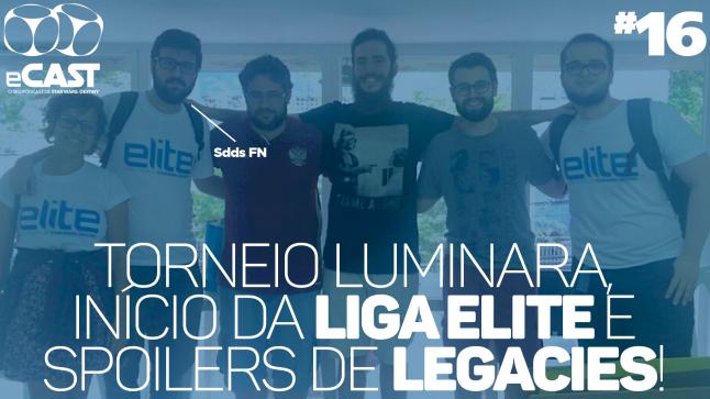 eCast 016 – Torneio Luminara, início da Liga Elite e spoilers de Legacies!