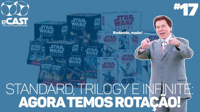 eCast 017 – Standard, Trilogy e Infinite: Agora temos rotação!