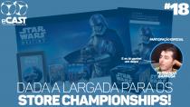 eCast 018 – Dada a largada para os Store Championships!
