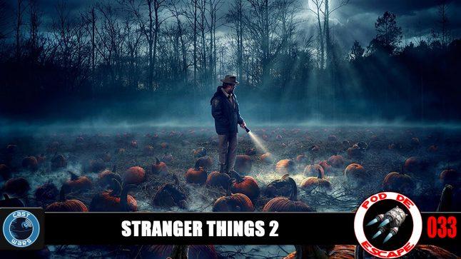 Pod de Escape 033 – Stranger Things 2