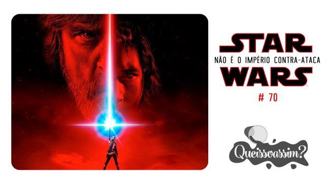 QueIssoAssim 70 – Não é o Império Contra-Ataca (Star Wars Ep 8 – Os Últimos Jedi)
