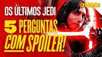 Star Wars: Os Últimos Jedi - 5 perguntas COM spoilers | OmeleTV
