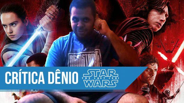 Crítica de Os Últimos Jedi, com Dênio (com spoilers)