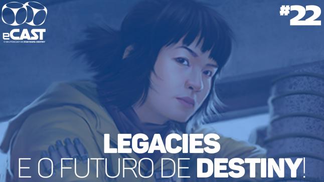 eCast 022 – Legacies e o futuro de Destiny!