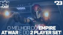 eCast 023 – O melhor do Empire at War e do 2 Player Set!