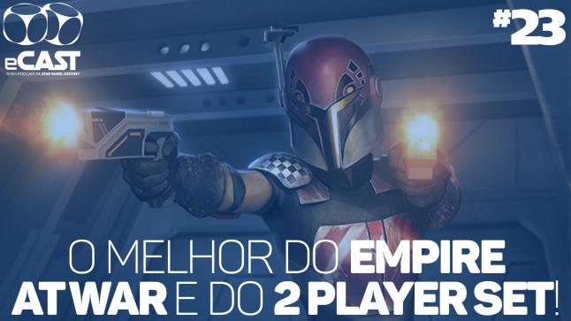 eCast 023 – O melhor do Empire at War e do 2 Player Set!