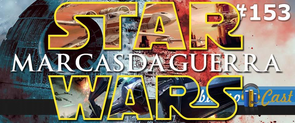 CabulosoCast 153 – Star Wars: Marcas da Guerra