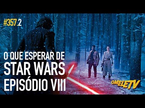 O que esperar de Star Wars - Episódio VIII | OmeleTV #357.2