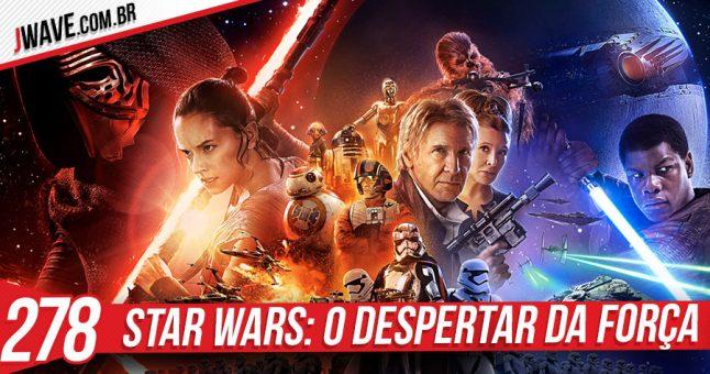 JWave 278: Star Wars Episódio VII: O Despertar da Força