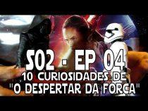 S02E04 - 10 Curiosidades envolvendo