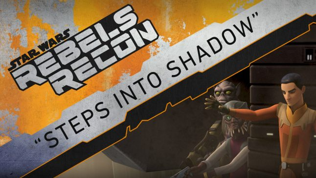 """Rebels Recon #3.01: Inside """"Steps Into Shadow"""""""