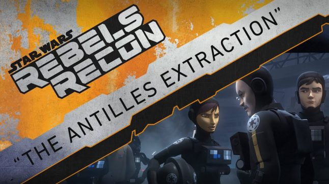 """Rebels Recon #3.03: Inside """"The Antilles Extraction"""" 