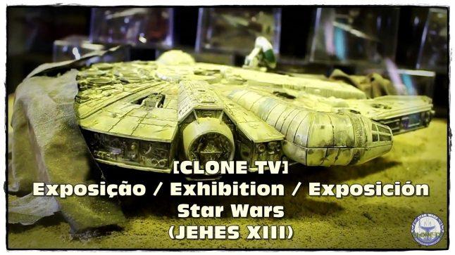 [CLONE TV] Exposição / Exhibition / Exposición Star Wars (JEHES XIII)
