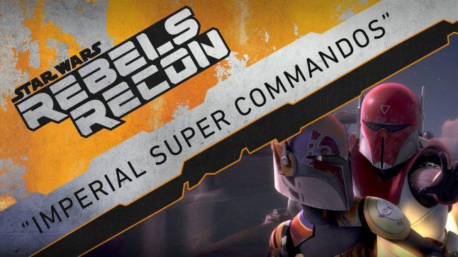 "Rebels Recon #3.06: Inside ""Imperial Super Commandos""   Star Wars Rebels"
