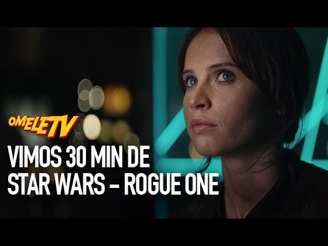 Vimos 30 min de Star Wars – Rogue One e EMPOLGAMOS! | OmeleTV