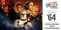 Geek Vox 64 – Especial Star Wars – Parte 2: A Trilogia Mudeeerna!