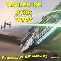 JurassiCast Especial 02 - Trailer de Star Wars: O Despertar da Força